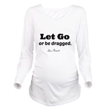 Let Go. (clear background) Long Sleeve Maternity T