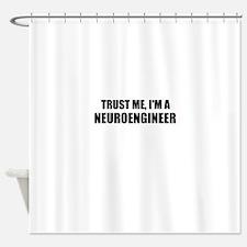 Trust Me, Im A Neuroengineer Shower Curtain