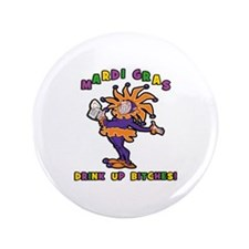 "Mardi Gras Drink Up Bitches 3.5"" Button"