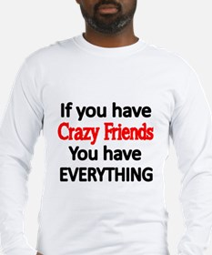 If you have Crazy Friends, You have everything Lon
