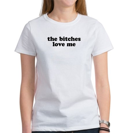 Bitches love me fitted tee T-Shirt