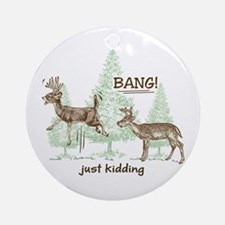 Bang! Just Kidding! Hunting Humor Ornament (Round)