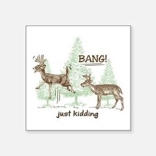 "Bang! Just Kidding! Hunting Square Sticker 3"" x 3"""