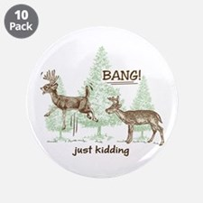 "Bang! Just Kidding! Hunting 3.5"" Button (10 pack)"