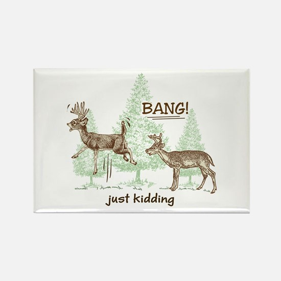 Bang! Just Kidding! Hunting Humor Rectangle Magnet