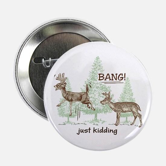 """Bang! Just Kidding! Hunting Humor 2.25"""" Button"""