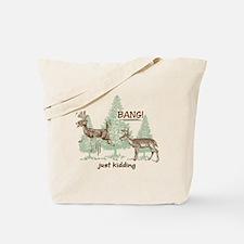 Bang! Just Kidding! Hunting Humor Tote Bag