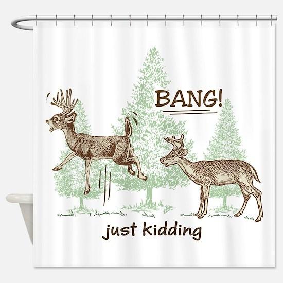 Bang! Just Kidding! Hunting Humor Shower Curtain