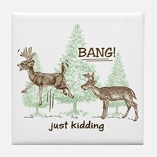 Bang! Just Kidding! Hunting Humor Tile Coaster