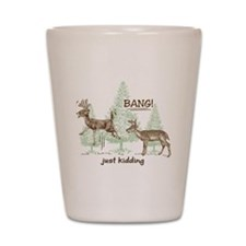Bang! Just Kidding! Hunting Humor Shot Glass