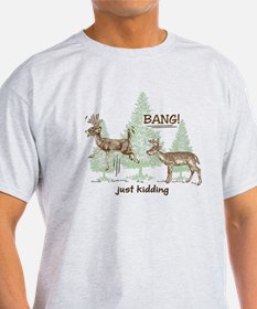 Bang! Just Kidding! Hunting Humor T-Shirt
