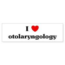 I Love otolaryngology Bumper Bumper Sticker