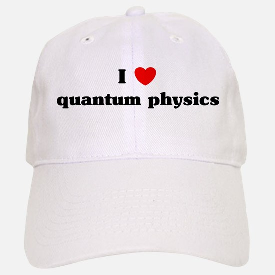 I Love quantum physics Baseball Baseball Cap