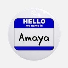 hello my name is amaya  Ornament (Round)