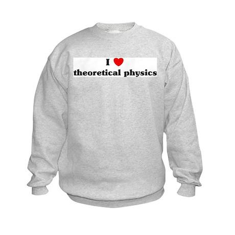 I Love theoretical physics Kids Sweatshirt