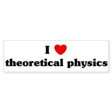 I Love theoretical physics Bumper Bumper Sticker