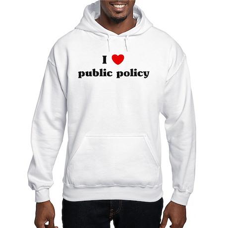 I Love public policy Hooded Sweatshirt