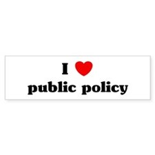 I Love public policy Bumper Bumper Sticker