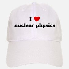 I Love nuclear physics Baseball Baseball Cap