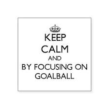 Keep calm by focusing on Goalball Sticker