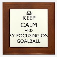 Keep calm by focusing on Goalball Framed Tile