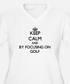 Keep calm by focusing on Golf Plus Size T-Shirt