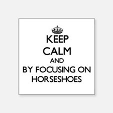 Keep calm by focusing on Horseshoes Sticker