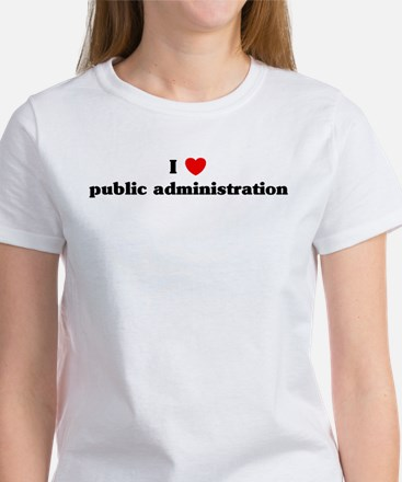 I Love public administration Women's T-Shirt
