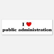 I Love public administration Bumper Bumper Bumper Sticker