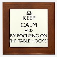Keep calm by focusing on Ithf Table Hockey Framed