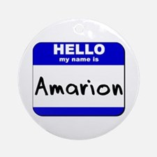 hello my name is amarion  Ornament (Round)
