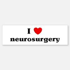 I Love neurosurgery Bumper Bumper Bumper Sticker