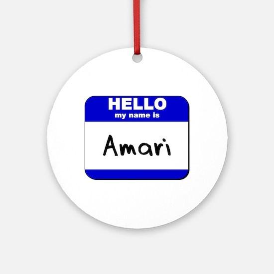 hello my name is amari  Ornament (Round)