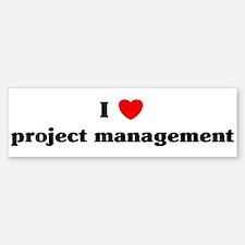 I Love project management Bumper Bumper Bumper Sticker