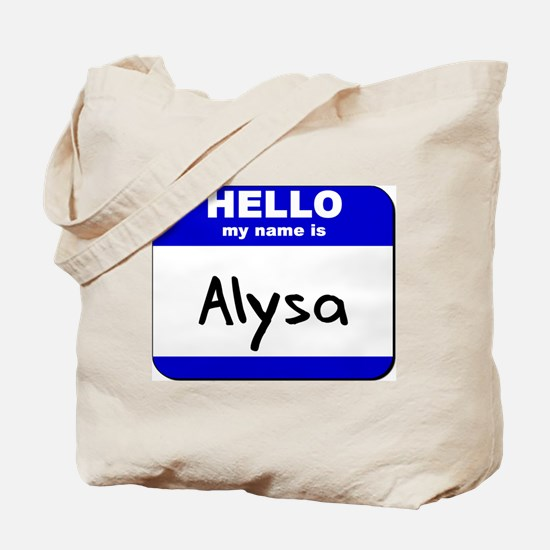 hello my name is alysa Tote Bag