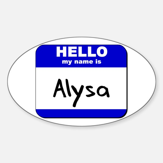 hello my name is alysa Oval Decal