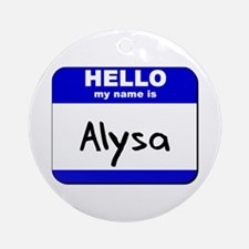hello my name is alysa  Ornament (Round)