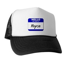 hello my name is alyce  Trucker Hat