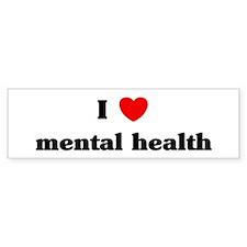 I Love mental health Bumper Bumper Sticker