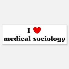 I Love medical sociology Bumper Bumper Stickers