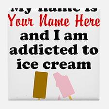 Addicted To Ice Cream (Custom) Tile Coaster