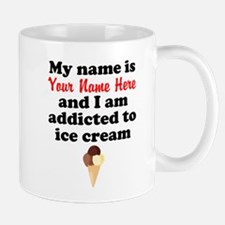 Addicted To Ice Cream (Custom) Mugs