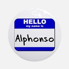 hello my name is alphonso  Ornament (Round)