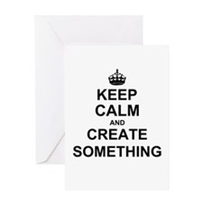 Keep Calm and Create Something Greeting Cards