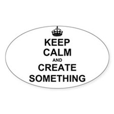Keep Calm and Create Something Decal
