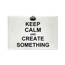 Keep Calm and Create Something Magnets