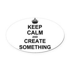 Keep Calm and Create Something Oval Car Magnet