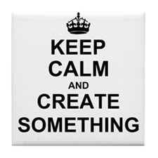 Keep Calm and Create Something Tile Coaster