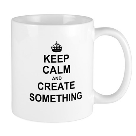 Keep Calm and Create Something Mugs