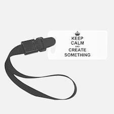 Keep Calm and Create Something Luggage Tag